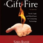 A Gift of Fire: Social, Legal, and Ethical Issues for Computing Technology (4th Edition)