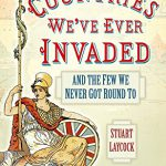 All the Countries We've Ever Invaded: And the Few We Never Got Round To