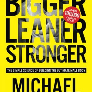 booksreddit.com:Bigger Leaner Stronger: The Simple Science of Building the Ultimate Male Body