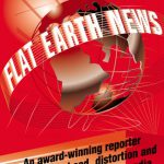 Flat Earth News: An Award-Winning Reporter Exposes Falsehood, Distortion and Propaganda in the Gl…