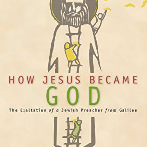 booksreddit.com:How Jesus Became God: The Exaltation of a Jewish Preacher from Galilee