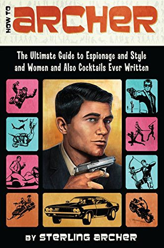 booksreddit.com:How to Archer: The Ultimate Guide to Espionage and Style and Women and Also Cocktails Ever Written