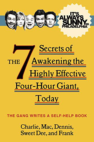 booksreddit.com:It's Always Sunny in Philadelphia: The 7 Secrets of Awakening the Highly Effective Four-Hour Gian...