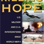 Killing Hope: U.S. Military and C.I.A. Interventions Since World War II–Updated Through 2003