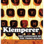 Language of the Third Reich: LTI: Lingua Tertii Imperii