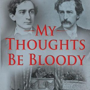 booksreddit.com:My Thoughts Be Bloody: The Bitter Rivalry Between Edwin and John Wilkes Booth That Led to an Amer...
