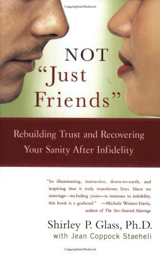 """booksreddit.com:Not """"Just Friends"""": Rebuilding Trust and Recovering Your Sanity After Infidelity"""