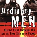 Ordinary Men: Reserve Police Battalion 101 and the Final Solution in Poland