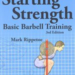 Starting Strength:  Basic Barbell Training, 3rd edition (Best of 2012)