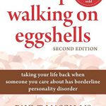 Stop Walking on Eggshells: Taking Your Life Back When Someone You Care About Has Borderline Perso…