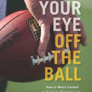 booksreddit.com:Take Your Eye Off the Ball: How to Watch Football by Knowing Where to Look