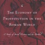 The Economy of Prostitution in the Roman World: A Study of Social History and the Brothel