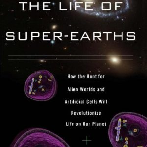 booksreddit.com:The Life of Super-Earths: How the Hunt for Alien Worlds and Artificial Cells Will Revolutionize L...