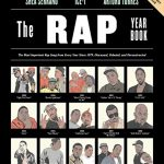 The Rap Year Book: The Most Important Rap Song From Every Year Since 1979, Discussed, Debated, an…