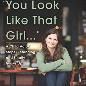 booksreddit.com:You Look Like That Girl: A Child Actor Stops Pretending and Finally Grows Up