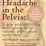 A Headache in the Pelvis, a New, Revised, Expanded and Updated 6th Edition: A New Understanding a…