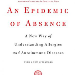 booksreddit.com:An Epidemic of Absence: A New Way of Understanding Allergies and Autoimmune Diseases