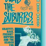 Bomb the Suburbs: Graffiti, Race, Freight-Hopping and the Search for Hip-Hop's Moral Center