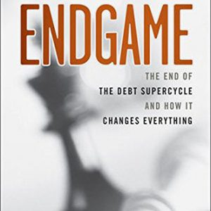 booksreddit.com:Endgame: The End of the Debt Supercycle and How It Changes Everything