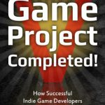 Game Project Completed: How Successful Indie Game Developers Finish Their Projects