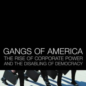 booksreddit.com:Gangs of America: The Rise of Corporate Power and the Disabling of Democracy