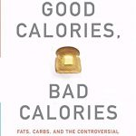 Good Calories, Bad Calories: Fats, Carbs, and the Controversial Science of Diet and Health