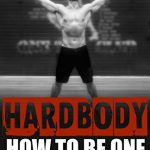Hardbody: How to Be One