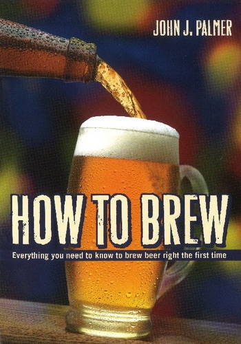 booksreddit.com:How to Brew: Everything You Need To Know To Brew Beer Right The First Time