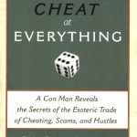 How to Cheat at Everything: A Con Man Reveals the Secrets of the Esoteric Trade of Cheating, Scam…