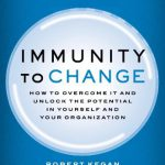 Immunity to Change: How to Overcome It and Unlock the Potential in Yourself and Your Organization…