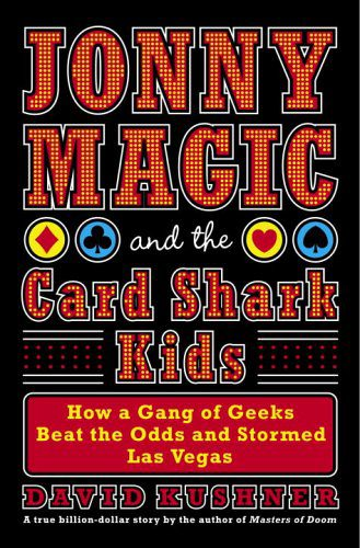 booksreddit.com:Jonny Magic and the Card Shark Kids: How a Gang of Geeks Beat the Odds and Stormed Las Vegas