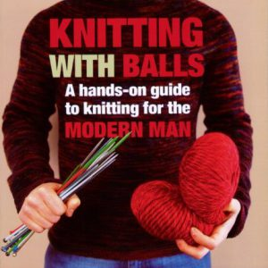 booksreddit.com:Knitting With Balls: A Hands-On Guide to Knitting for the Modern Man