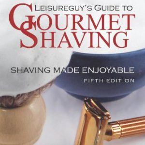 booksreddit.com:Leisureguy's Guide to Gourmet Shaving - Fifth Edition: Shaving Made Enjoyable