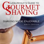 Leisureguy's Guide to Gourmet Shaving – Sixth Edition: Shaving Made Enjoyable