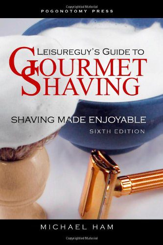 booksreddit.com:Leisureguy's Guide to Gourmet Shaving - Sixth Edition: Shaving Made Enjoyable