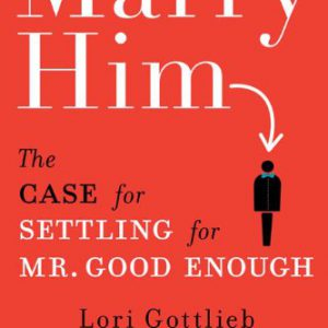booksreddit.com:Marry Him: The Case for Settling for Mr. Good Enough
