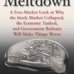 Meltdown: A Free-Market Look at Why the Stock Market Collapsed, the Economy Tanked, and Governmen…