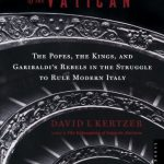 Prisoner of the Vatican: The Popes, the Kings, and Garibaldi's Rebels in the Struggle to Rule Mod…