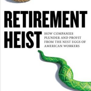 booksreddit.com:Retirement Heist: How Companies Plunder and Profit from the Nest Eggs of American Workers
