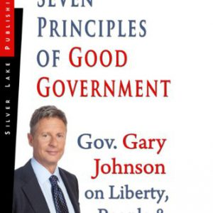 booksreddit.com:Seven Principles of Good Government: Gary Johnson on Politics