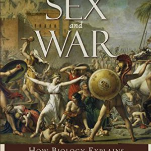 booksreddit.com:Sex and War: How Biology Explains Warfare and Terrorism and Offers a Path to a Safer World