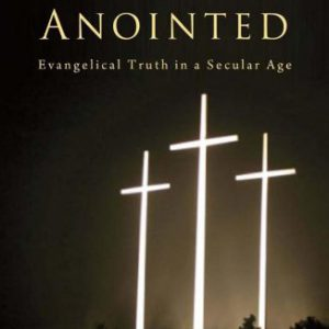 booksreddit.com:The Anointed: Evangelical Truth in a Secular Age