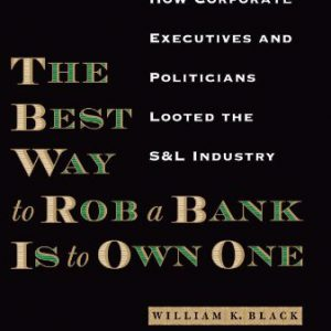booksreddit.com:The Best Way to Rob a Bank Is to Own One: How Corporate Executives and Politicians Looted the S&L...