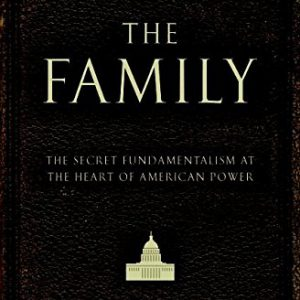 booksreddit.com:The Family: The Secret Fundamentalism at the Heart of American Power