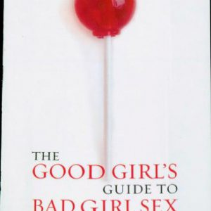 booksreddit.com:The Good Girl's Guide to Bad Girl Sex: An Indispensable Resource to Pleasure and Seduction