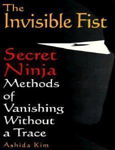 booksreddit.com:The Invisible Fist: Secret Ninja Methods of Vanishing Without a Trace