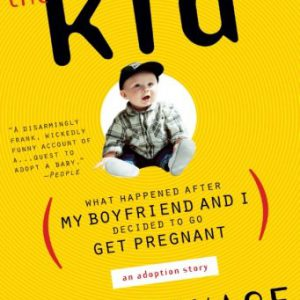 booksreddit.com:The Kid: What Happened After My Boyfriend and I Decided to Go Get Pregnant