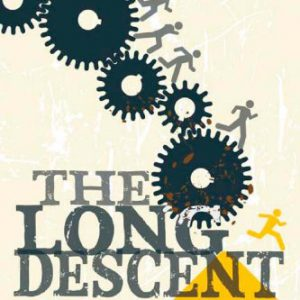 booksreddit.com:The Long Descent: A User's Guide to the End of the Industrial Age