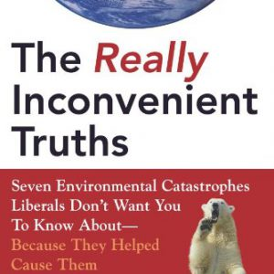 booksreddit.com:The Really Inconvenient Truths: Seven Environmental Catastrophes Liberals Don't Want You to Know ...