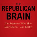 The Republican Brain: The Science of Why They Deny Science- and Reality